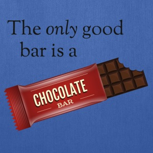 The only good bar is a chocolate bar T-Shirts - Tote Bag