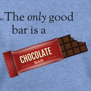 The only good bar is a chocolate bar T-Shirts - Women's Wideneck Sweatshirt