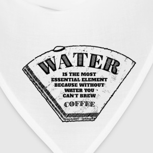 Water is the most essential element T-Shirts - Bandana