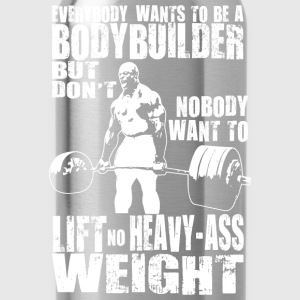 Everybody Wants To Be A Bodybuilder T-Shirts - Water Bottle