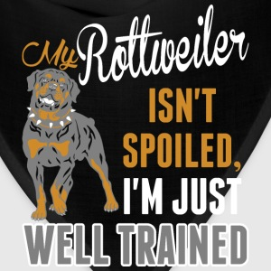 My Rottweiler Isnt Spoiled Im Just Well Trained - Bandana