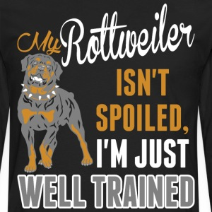 My Rottweiler Isnt Spoiled Im Just Well Trained - Men's Premium Long Sleeve T-Shirt