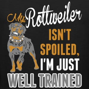 My Rottweiler Isnt Spoiled Im Just Well Trained - Men's Premium Tank