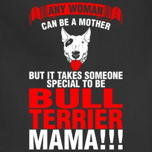 Any Woman Can Be A Mother Bull Terrier Mama - Adjustable Apron