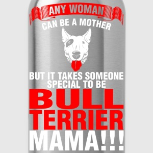 Any Woman Can Be A Mother Bull Terrier Mama - Water Bottle