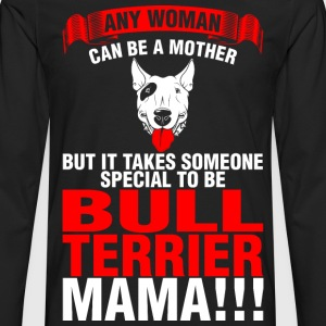 Any Woman Can Be A Mother Bull Terrier Mama - Men's Premium Long Sleeve T-Shirt