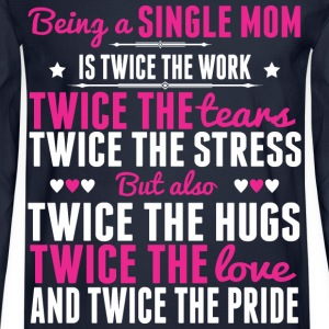 Single Mom Twice The Love And Twice The Pride - Men's Long Sleeve T-Shirt