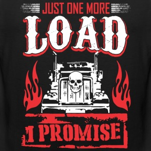 Just One More Load I Promise Truck Driver - Men's Premium Tank