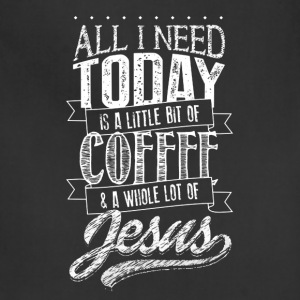 jesus All I Need Today coffee...christian and god - Adjustable Apron