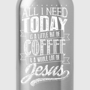 jesus All I Need Today coffee...christian and god - Water Bottle