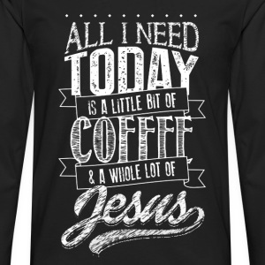 jesus All I Need Today coffee...christian and god - Men's Premium Long Sleeve T-Shirt