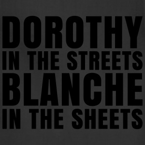 Dorothy in the Streets Blanche in the Sheets T-Shirts - Adjustable Apron