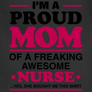 I Am A Proud Mom Of A Freaking Awesome Nurse Women's T-Shirts - Adjustable Apron