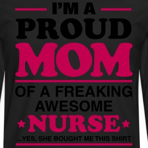 I Am A Proud Mom Of A Freaking Awesome Nurse Women's T-Shirts - Men's Premium Long Sleeve T-Shirt