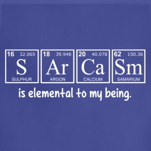 Sarcasm is elemental to my being T-Shirts - Adjustable Apron