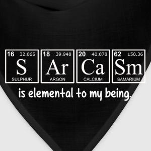 Sarcasm is elemental to my being T-Shirts - Bandana