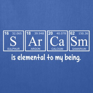 Sarcasm is elemental to my being T-Shirts - Tote Bag