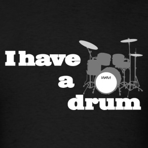 i have a drum Hoodies - Men's T-Shirt