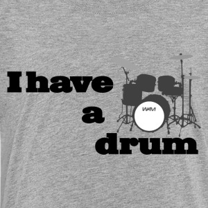 i have a drum Kids' Shirts - Toddler Premium T-Shirt