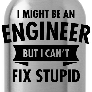 I Might Be An Engineer But I Can't Fix Stupid T-Shirts - Water Bottle