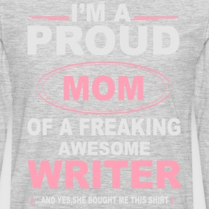 I'M A Proud Mom Of A Freaking Awesome Writer. And Women's T-Shirts - Men's Premium Long Sleeve T-Shirt