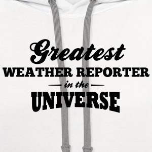 greatest weather reporter in the univers t-shirt - Contrast Hoodie