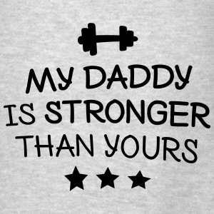 My Daddy is stronger Hoodies - Men's T-Shirt