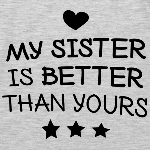 My sister is better Hoodies - Men's Premium Long Sleeve T-Shirt