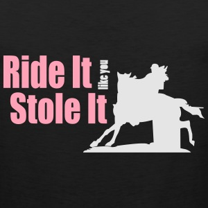 Barrel Racer: Ride It Like You Stole It T-Shirts - Men's Premium Tank