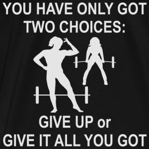 Strength Training 2 Choices Give Up Or Give All  - Men's Premium T-Shirt