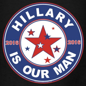 Hillary bag 2016 Hillary is our Man - Men's T-Shirt