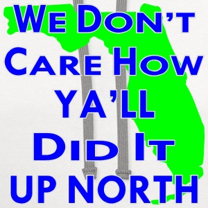 We Don't Care How Ya'll Did It Up North  - Contrast Hoodie