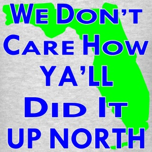 We Don't Care How Ya'll Did It Up North  - Men's T-Shirt