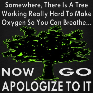 There Is A Tree Working Hard To Make You Oxygen - Men's T-Shirt