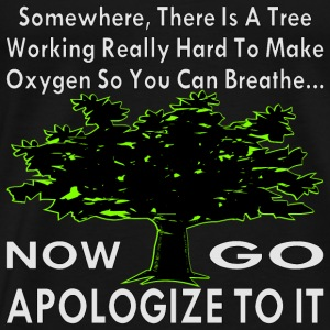 There Is A Tree Working Hard To Make You Oxygen - Men's Premium T-Shirt
