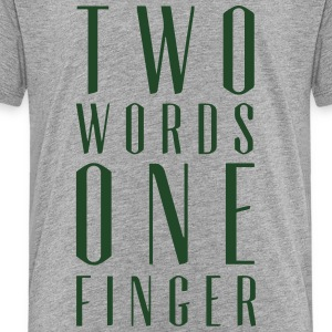 TWO WORDS ONE FINGER  Kids' Shirts - Toddler Premium T-Shirt