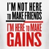 I'm Here To Make Gains T-Shirts - Men's T-Shirt
