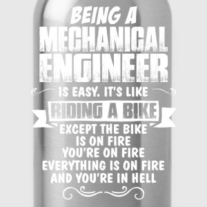 Being A Mechanical Engineer.... T-Shirts - Water Bottle