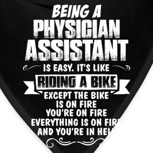 Being A Physician Assistant... T-Shirts - Bandana