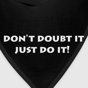 don't doubt it just do it! - Bandana