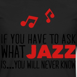 you will never know what jazz is T-Shirts - Men's Premium Long Sleeve T-Shirt