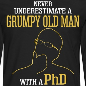 Never Underestimate A Grumpy Old Man With A PhD - Men's Premium Long Sleeve T-Shirt