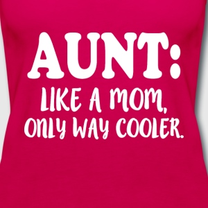 Aunt Like a Mom only Way Cooler funny - Women's Premium Tank Top