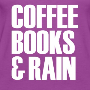 Coffee Books & Rain funny - Women's Premium Tank Top