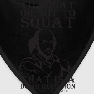 To Squat or Not To Squat (Shakespeare) T-Shirts - Bandana