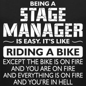 Being A Stage Manager Like The Bike Is On Fire - Men's Premium Tank