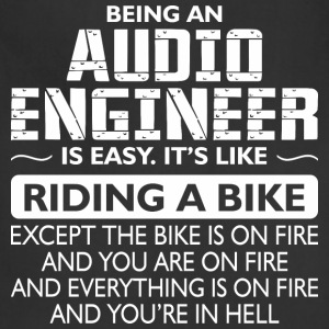 Being An Audio Engineer Like The Bike Is On Fire - Adjustable Apron