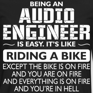 Being An Audio Engineer Like The Bike Is On Fire - Men's Premium Long Sleeve T-Shirt