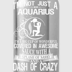 Aquarius Splash Of Sassy And A Dash Of Crazy - Water Bottle
