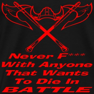 Never F*** With Anyone That Wants To Die In Battle - Men's Premium T-Shirt